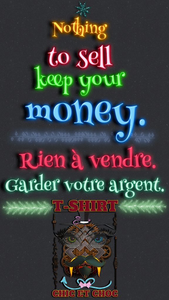 Nothing to sell keep your money - Rien à vendre garder votre argent -by- Tshirt chic et choc